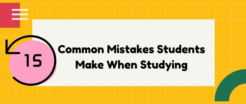 15 Common Mistakes Students Make When Studying