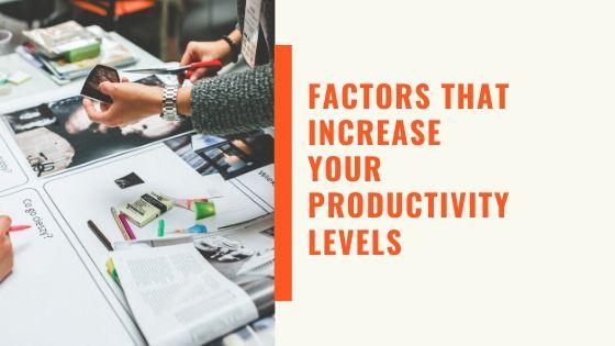 10 Positive Factors that Increase your Productivity Levels