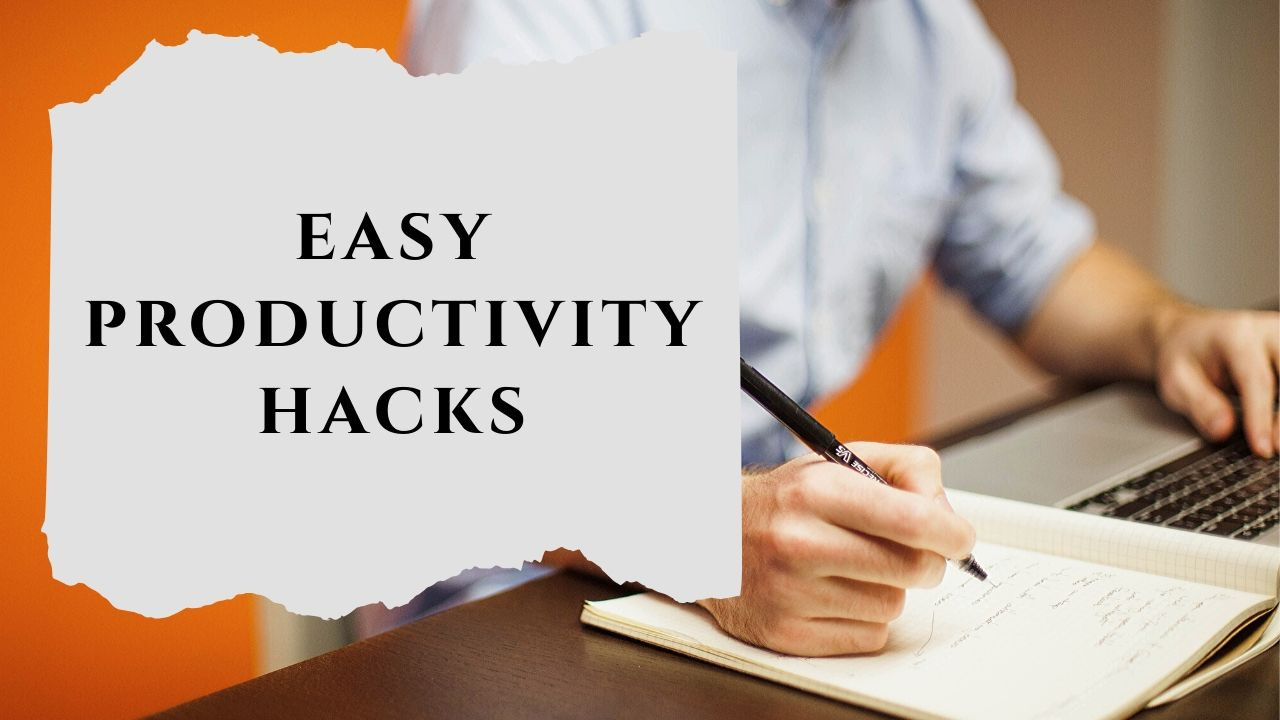 15 Easy Productivity Hacks for your Everyday