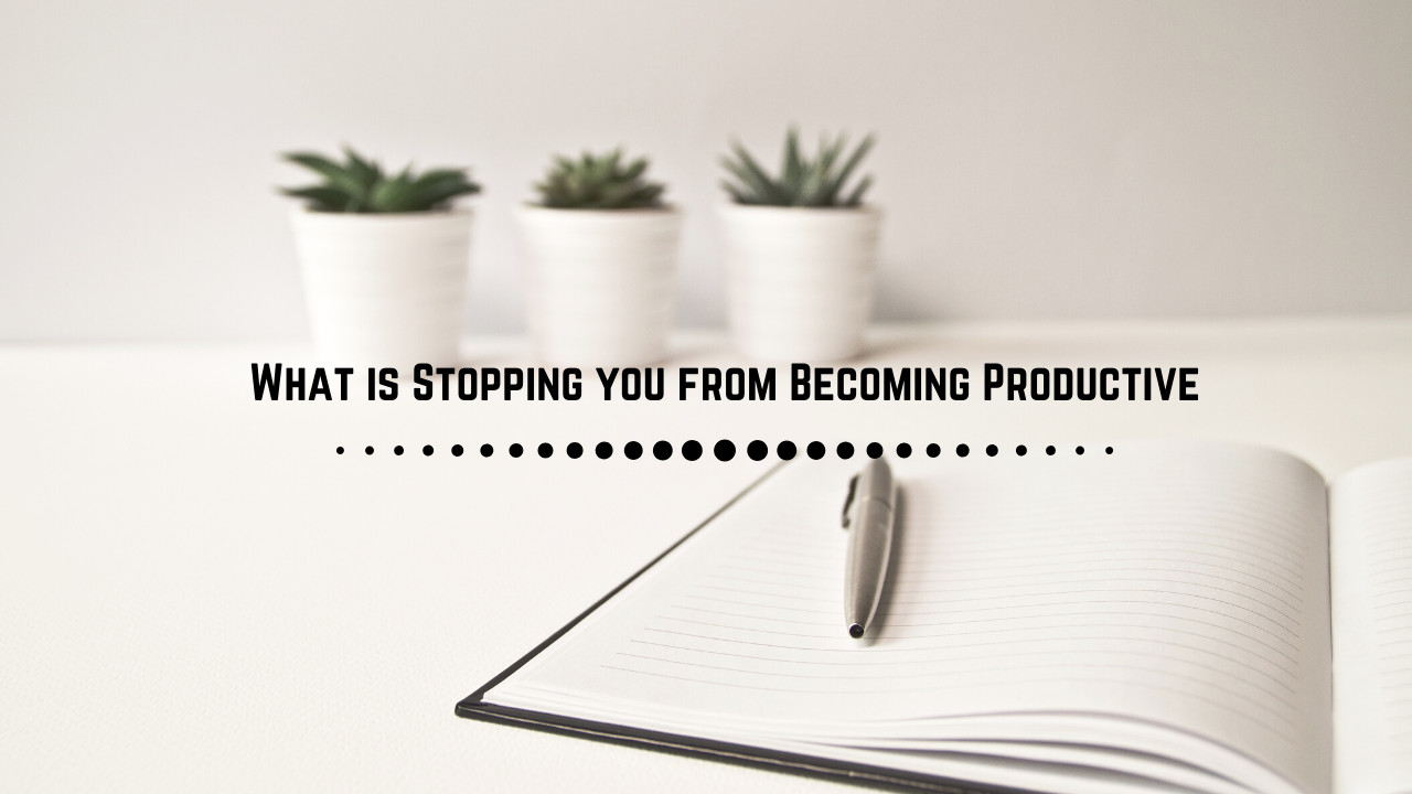 21 Factors that are stopping you from Being Productive