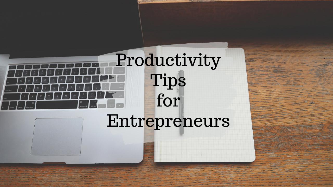 15 Productivity Tips for Entrepreneurs