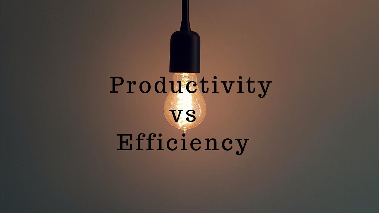 Productivity vs. Efficiency
