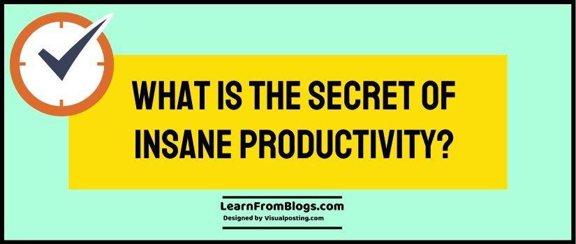 What is the secret of Insane Productivity?