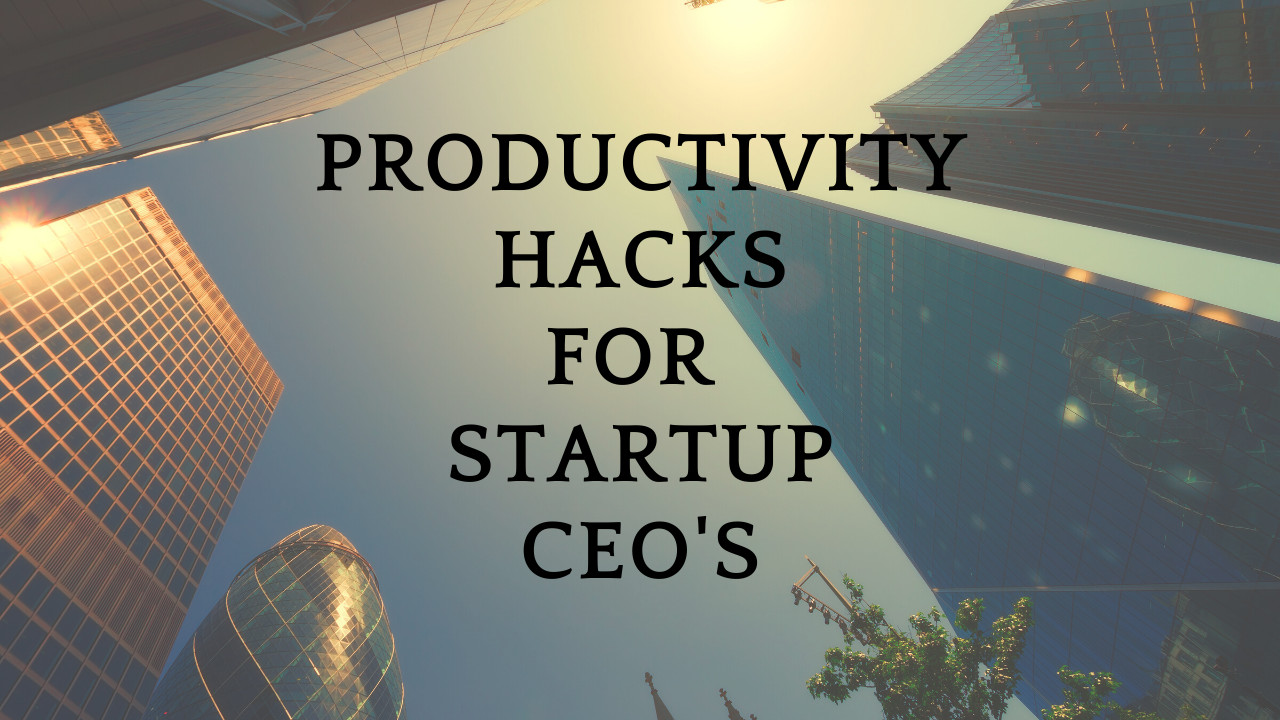 What are the best productivity hacks for Startup CEO?
