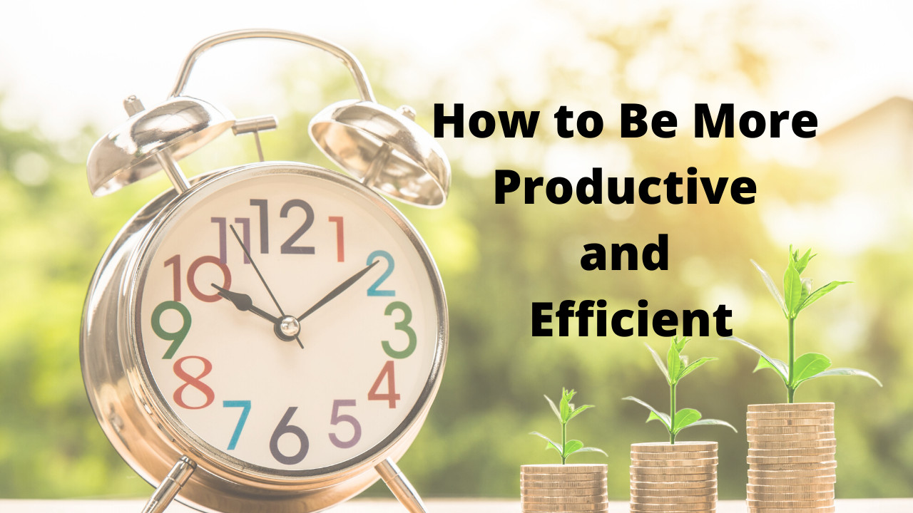 How can I make myself more productive and efficient?