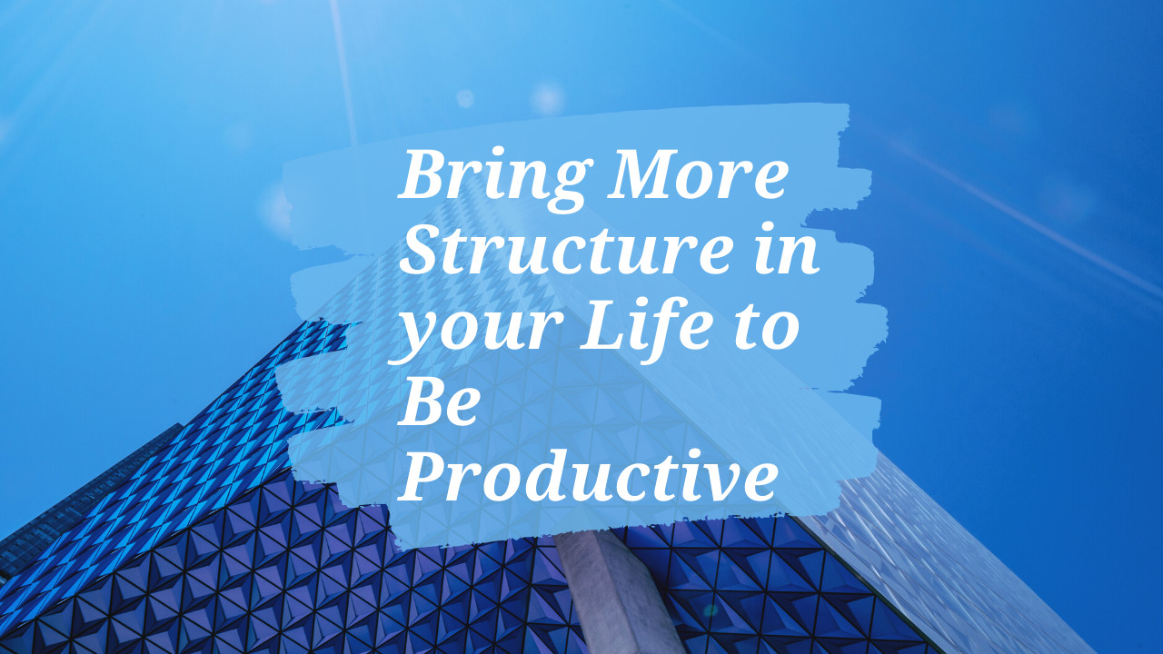 How to get more structure into my life?