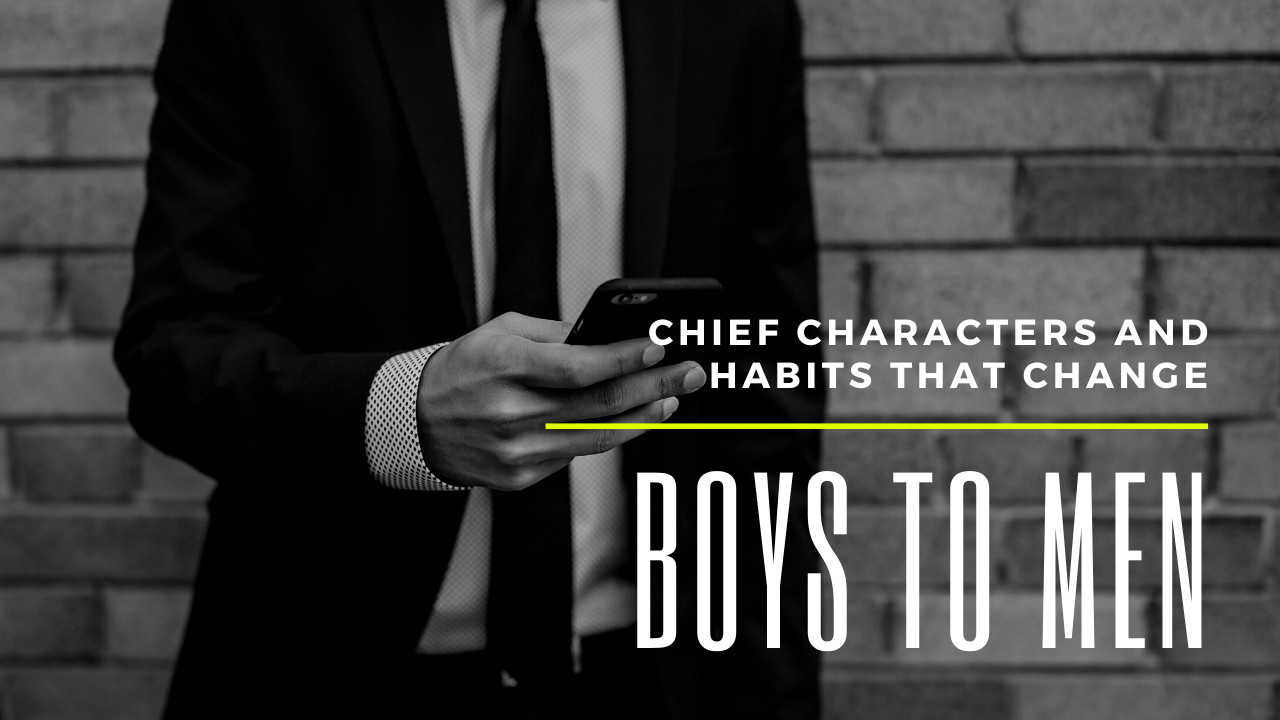 What are the Characters that Change a Boy to a Man?
