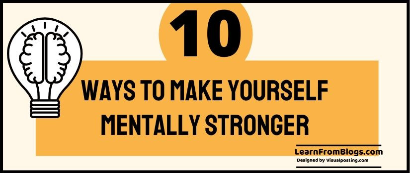 10 Ways to Make Yourself Mentally Stronger