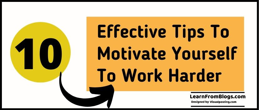 10 Effective Tips to Motivate Yourself to Work Harder