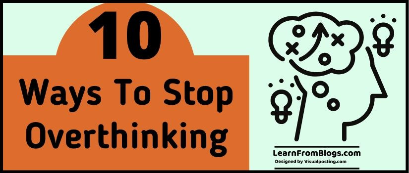 10 Ways to Stop Overthinking