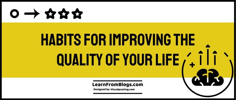 habits for improving the quality of your life