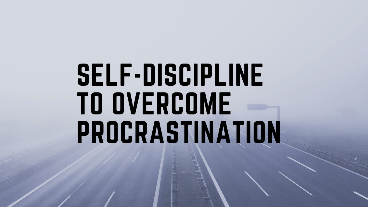 How do I become more self-disciplined and avoid procrastination? 7 Important Steps
