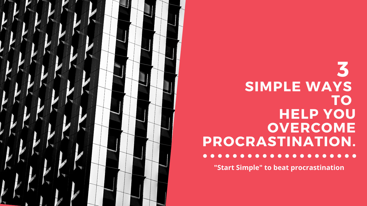 3 Simple & Efficient Practices to Overcome Procrastination