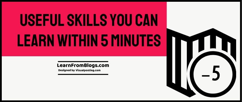 Useful skills you can learn within 5 minutes