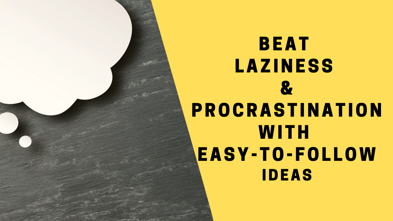 How do I Get Rid of Laziness and Procrastination? 4 Practical Ways