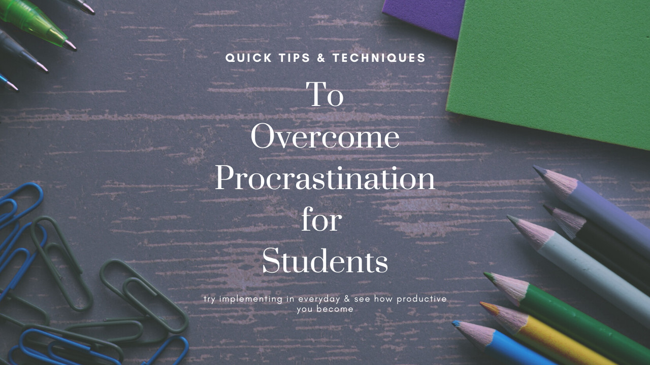 10 Quick Procrastination Tips for Students: It will get you started for sure!