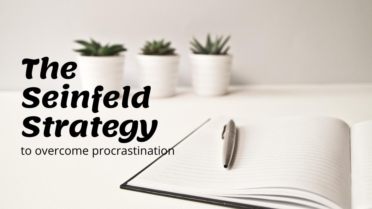 Seinfeld Strategy to Overcome Procrastination