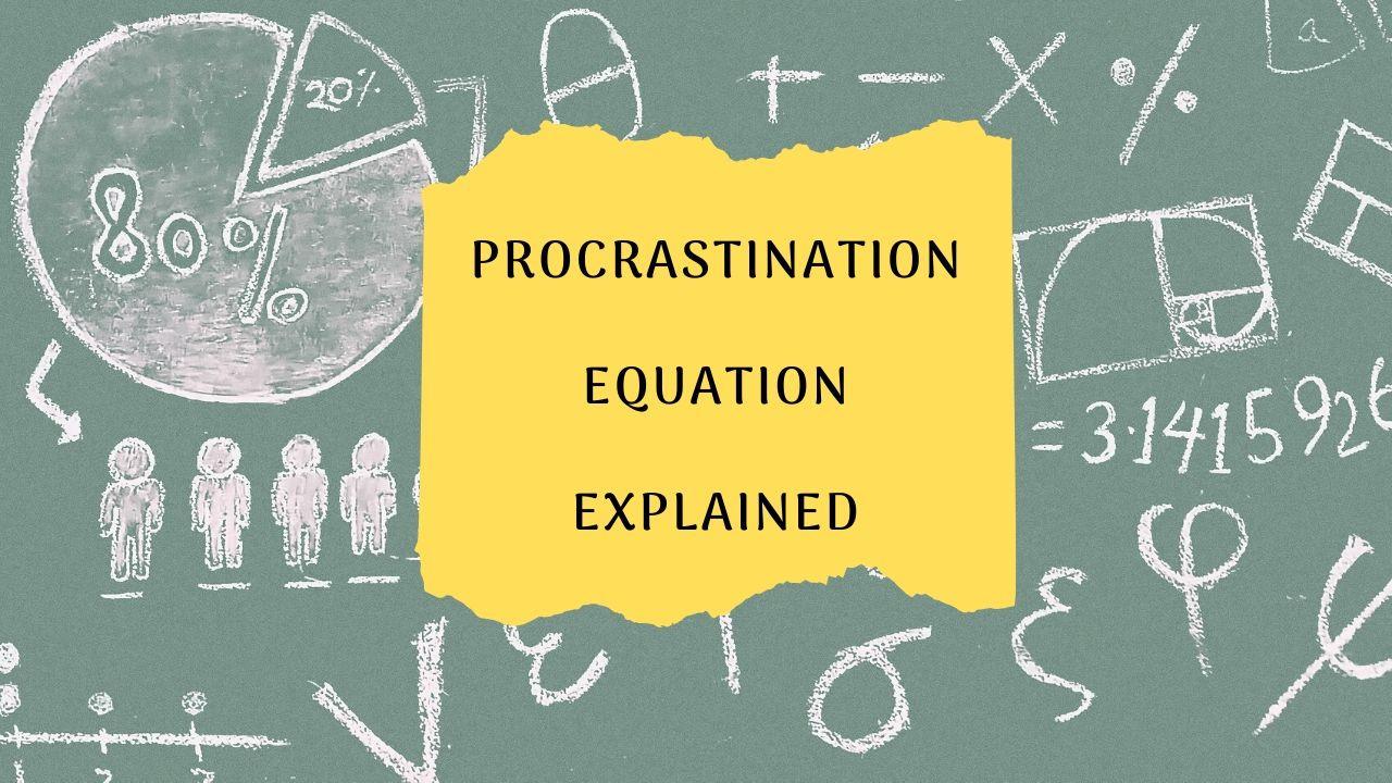 How to use the Procrastination Equation to stop my Procrastination Habit?