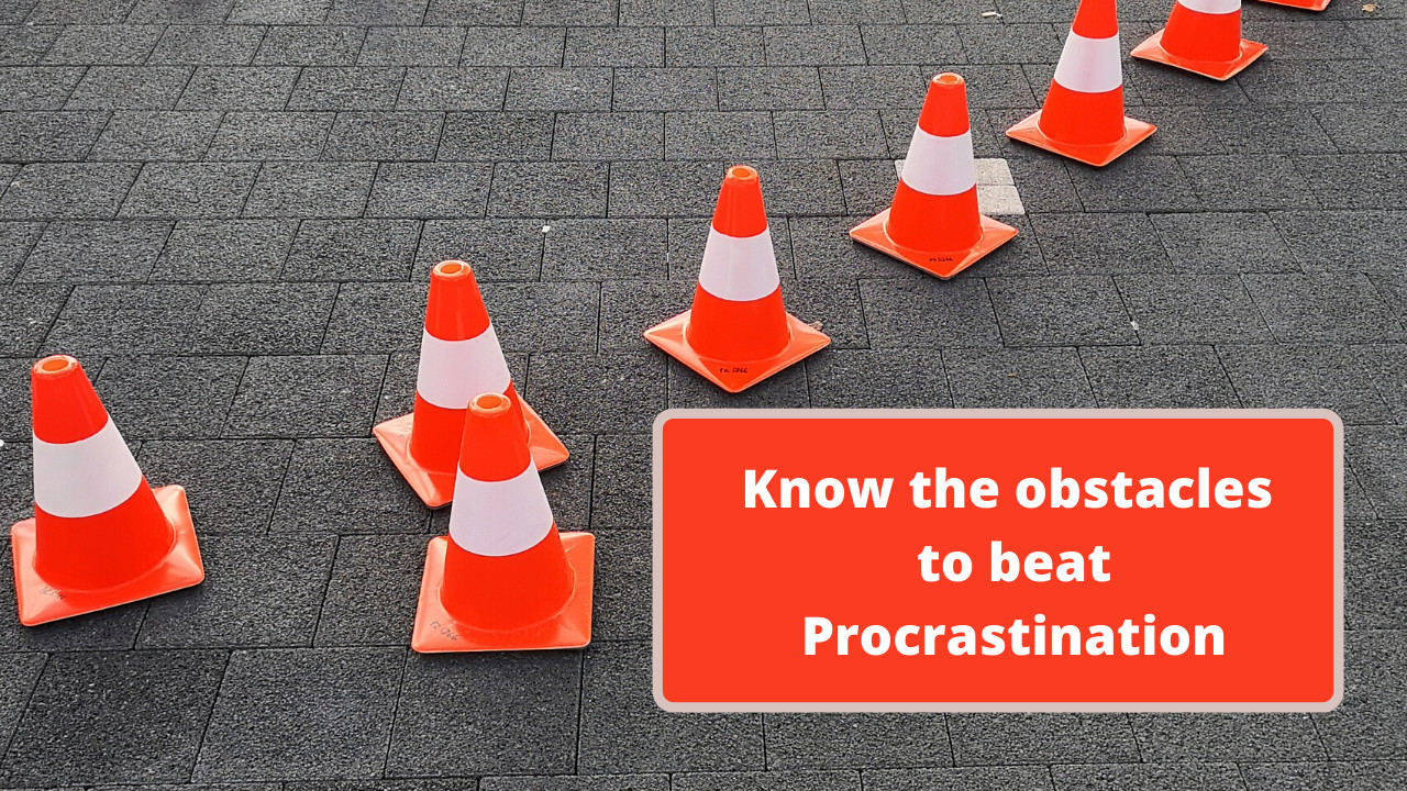 What causes Procrastination? 7 Obstacles to take care of