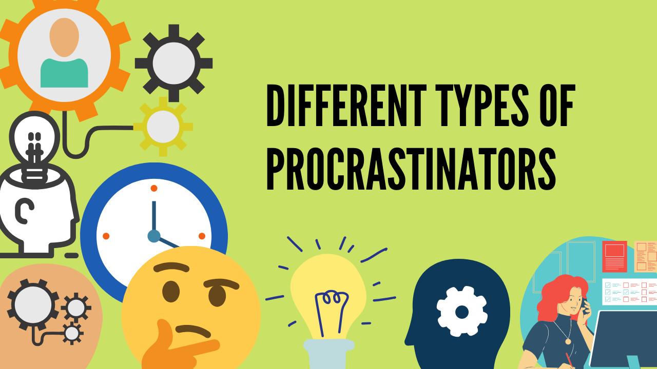 6 Major Types of Procrastinators