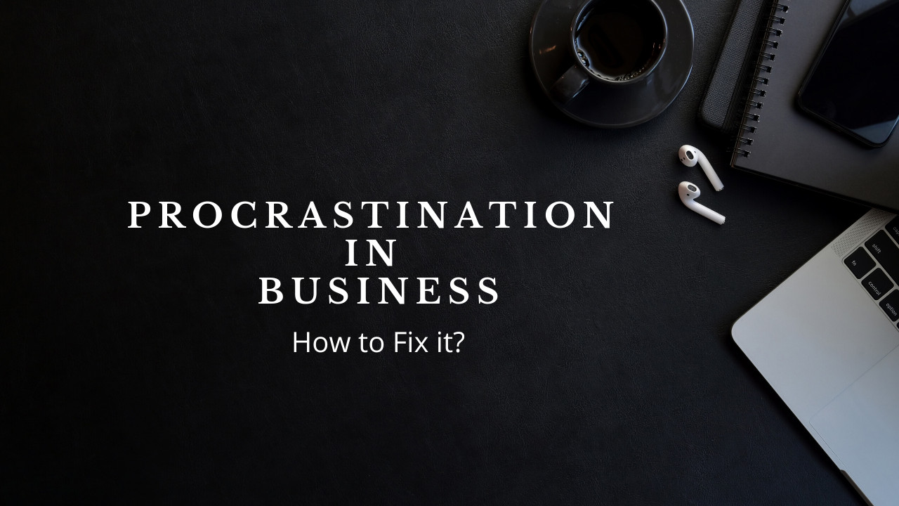 How to Beat Procrastination in Business?