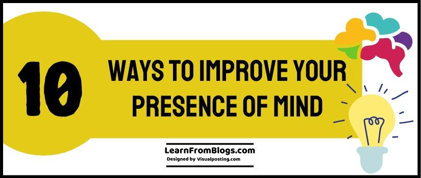 10 ways to improve your presence of mind