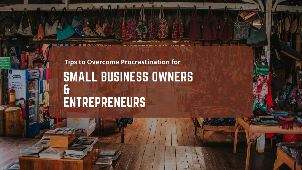 Tips to overcome procrastination for entrepreneurs and small business owners
