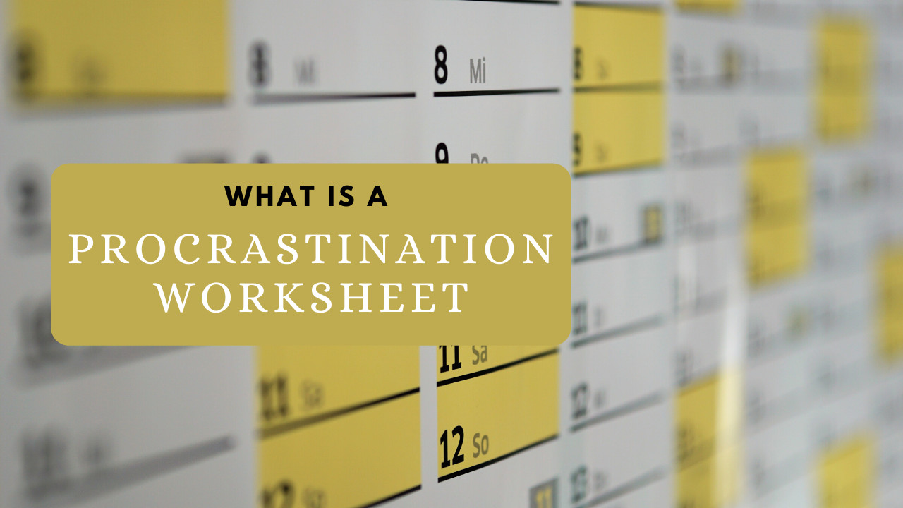 What is Procrastination Worksheet? How can I use it to overcome my procrastination habit?