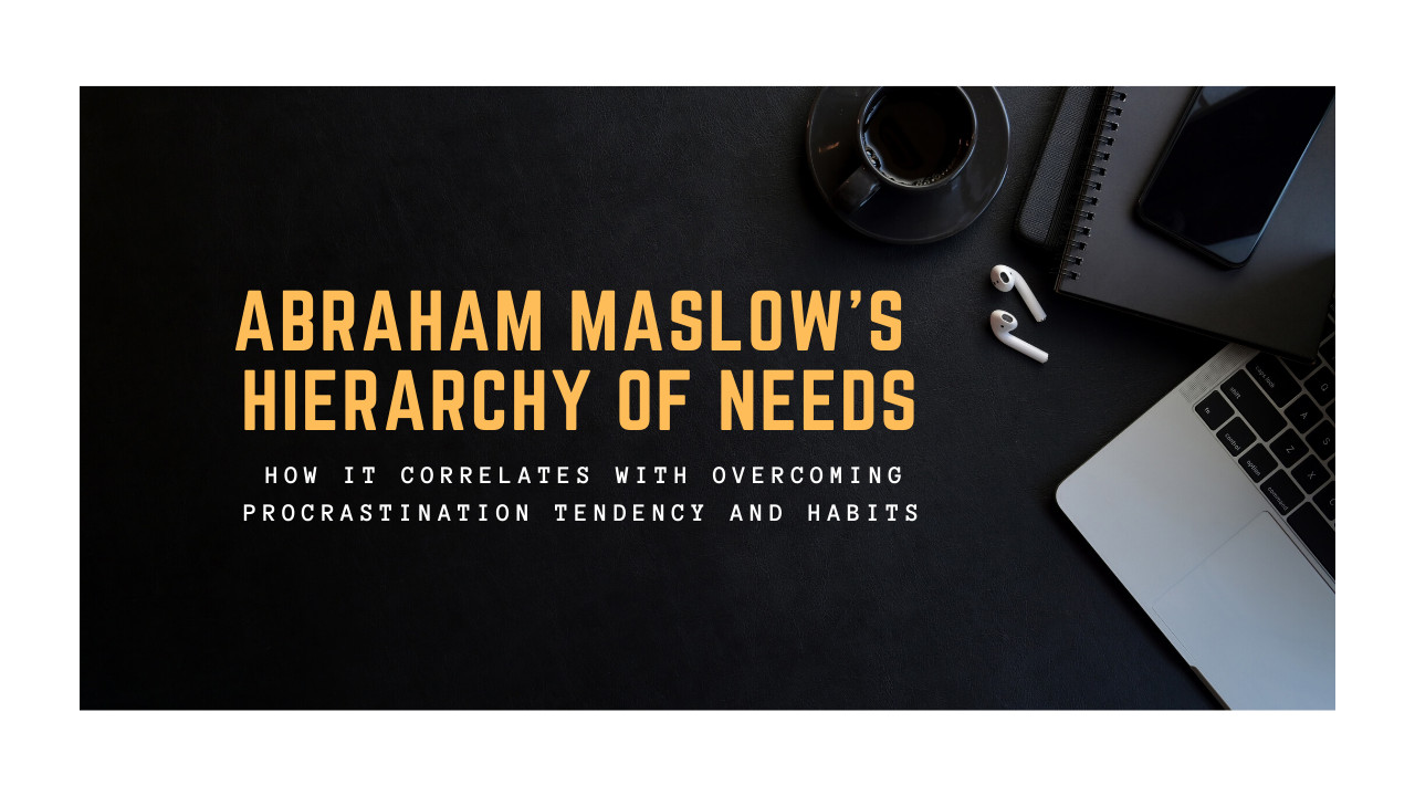 "Abraham Maslow's ""Hierarchy of Needs"" to Overcome Procrastination"