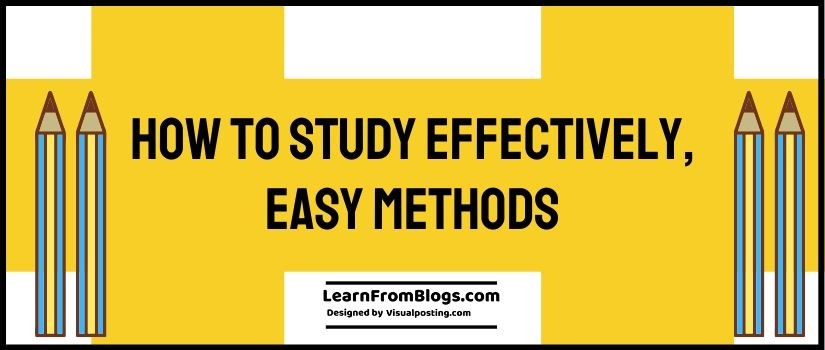 How to Study Effectively, Easy Methods