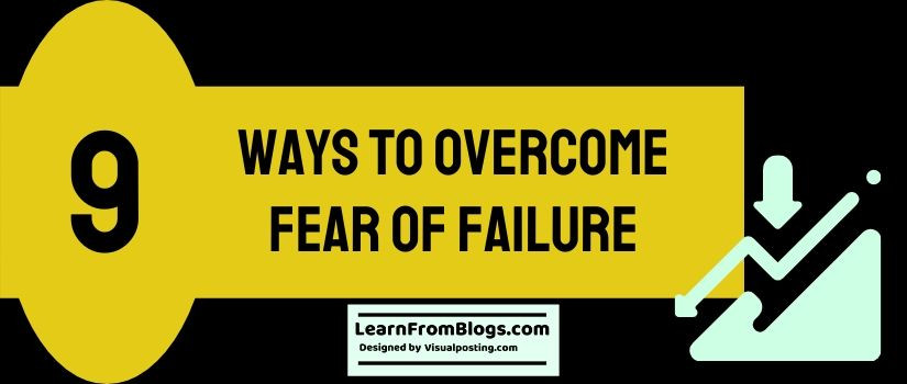 9 ways to overcome fear of failure