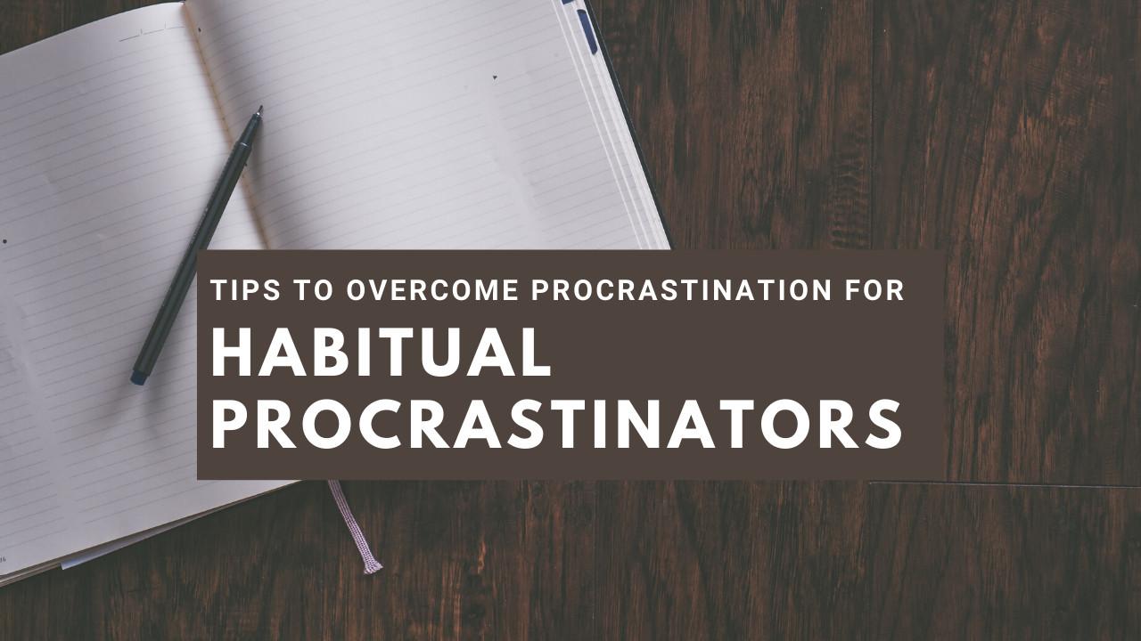 5 practical tips to overcome procrastination for habitual procrastinators
