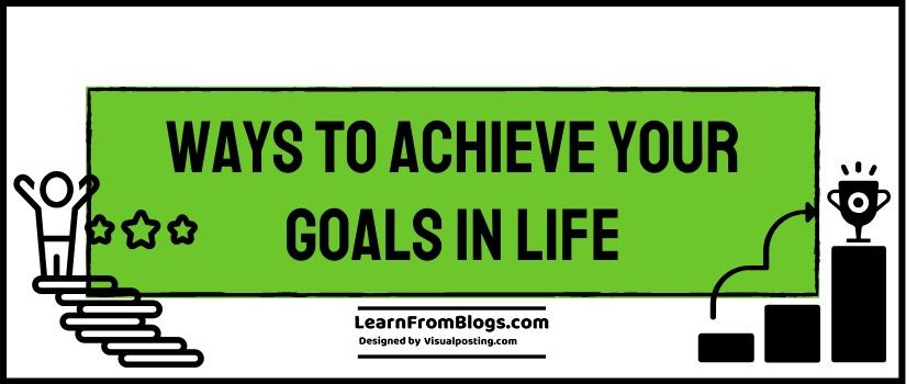 10 ways to achieve your goals in life