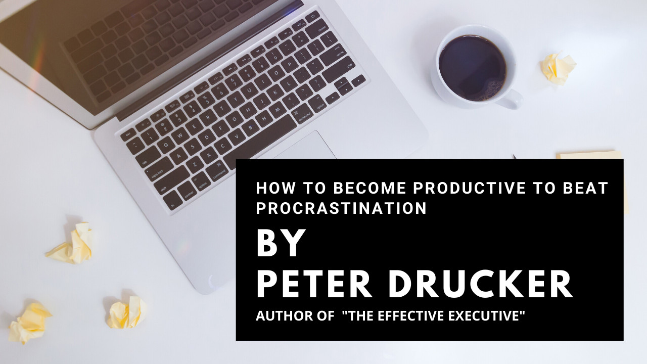 Peter Drucker's Simple Exercise to Overcome Procrastination:
