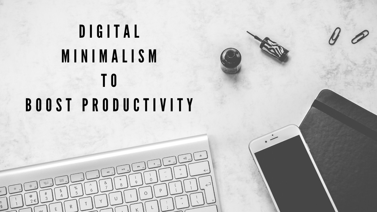 How can I use Digital Minimalism to improve my productivity?