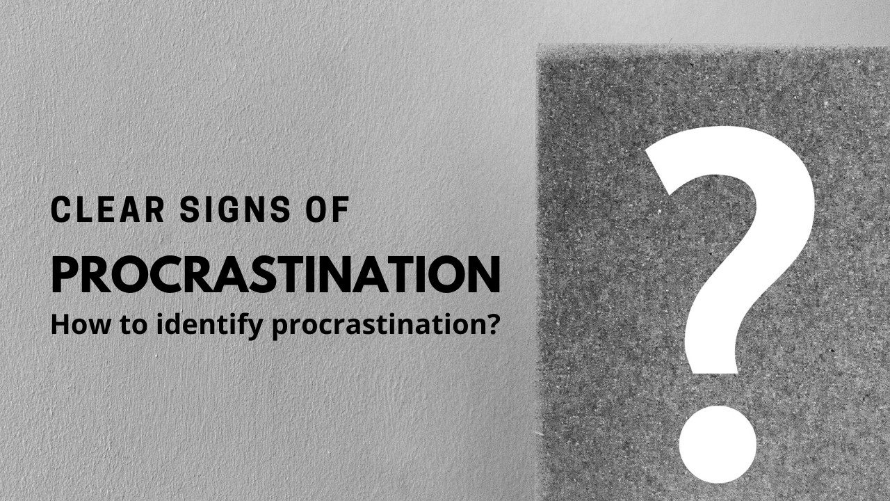 How to know if I am Procrastinating? 6 Clear Signs of Procrastination