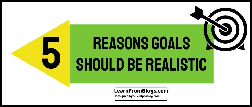 5 Reasons goals should be realistic