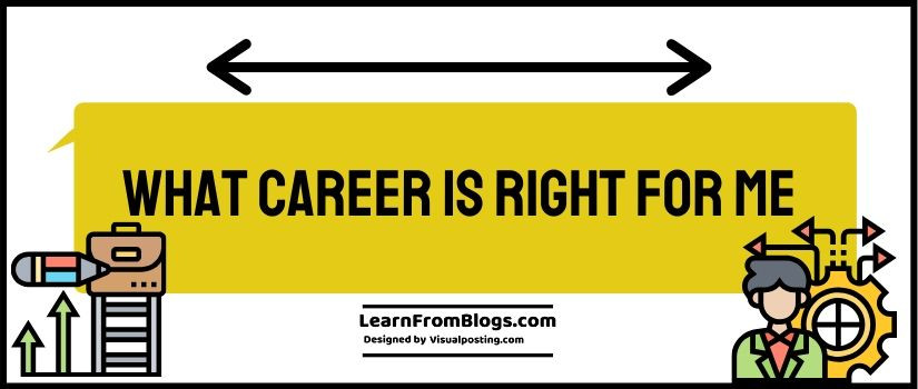 What Career is Right For Me - Guidelines to Make a Right Career Choice