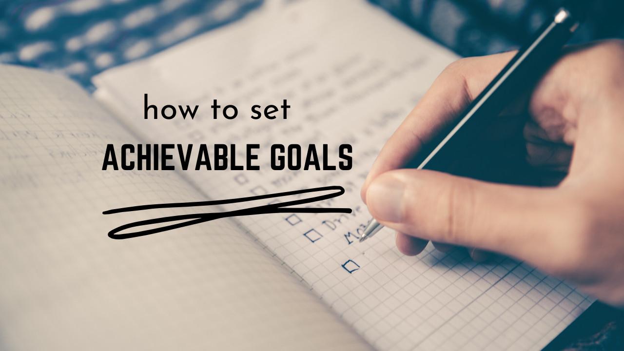 Follow these 4 Simple Steps to Set Achievable Goals