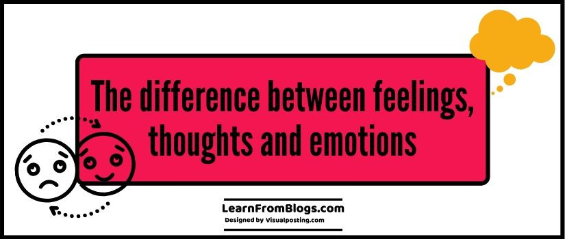 The difference between feelings, thoughts and emotions