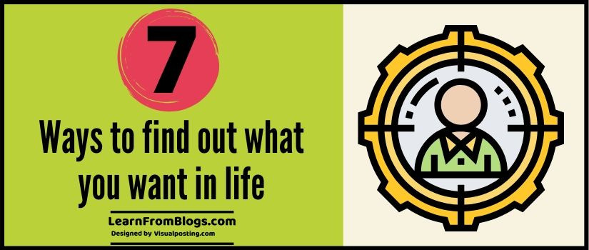 7 ways to find out what you want in life