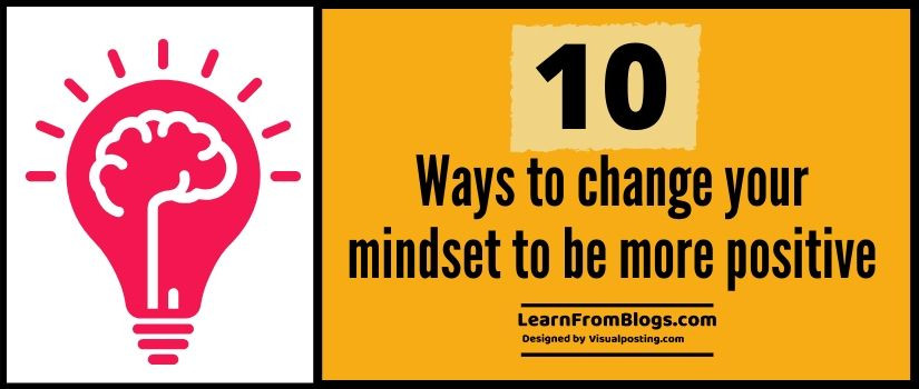 10 ways to change your mindset to be more positive