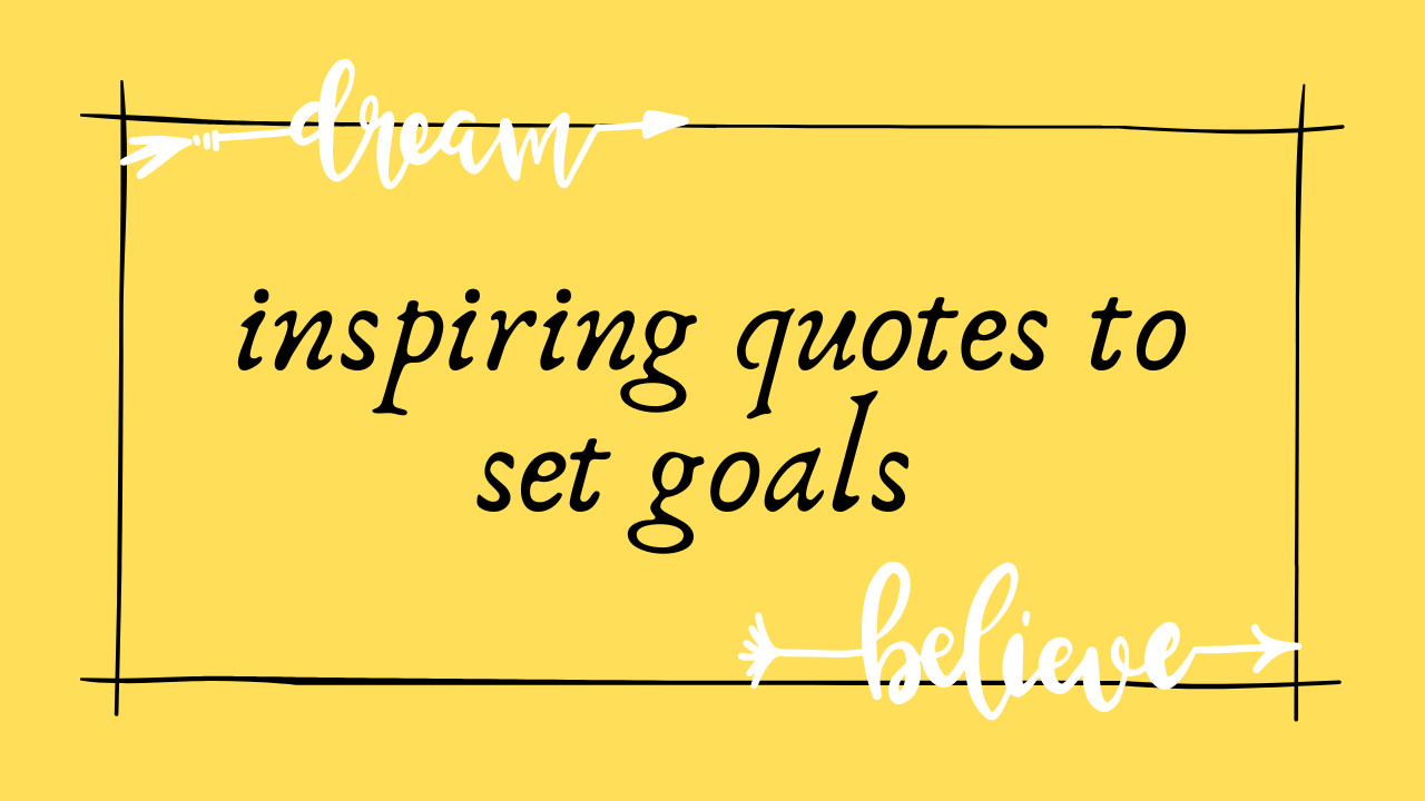 5 Powerful and Inspiring quotes on Goal Setting