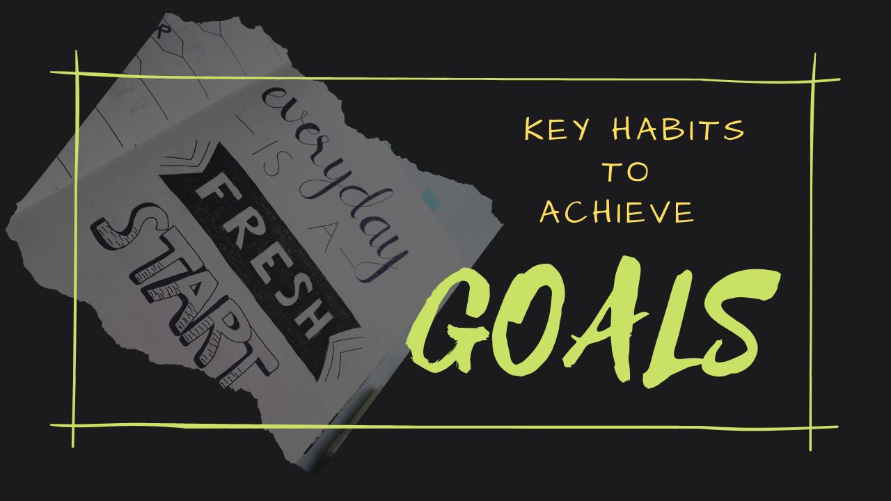 15 Key Habits you should follow to achieve your goals