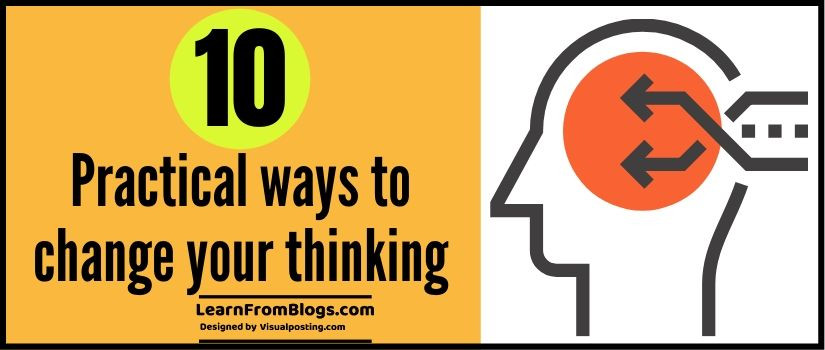 10 Practical ways to change your thinking