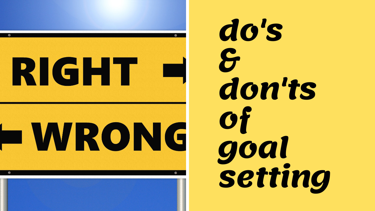 Major Do's and Don'ts of Goal Setting: