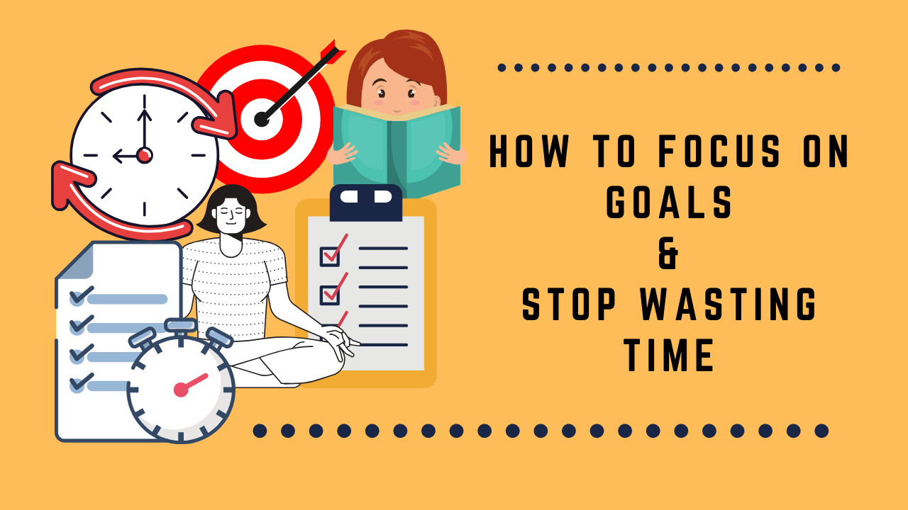 How to focus on Goals than Wasting Time?