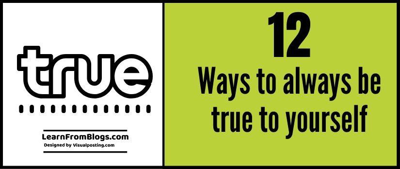 12 ways to always be true to yourself
