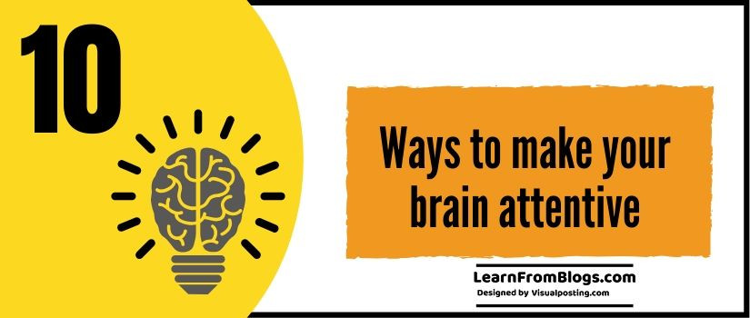 10 ways to make your brain attentive