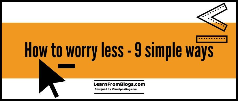 How to worry less - 9 simple ways
